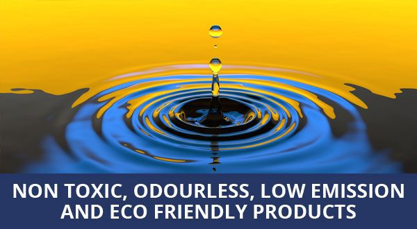 Non toxic, odourless, low emission and eco friendly products